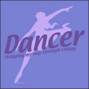 Dancer Stripping My Way Through College Funny T-Shirt