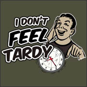 I Don't Feel Tardy - funny t-shirt