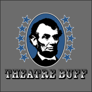Theatre Buff - Funny Abraham Lincoln History Geek T-Shirt