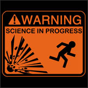 Warning: Science in Progress funny mythbusters t-shirt